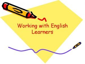 Working with English Learners Various English language proficiency