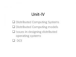 UnitIV q Distributed Computing Systems q Distributed Computing
