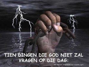 TIEN DINGEN DIE GOD NIET ZAL VRAGEN OP