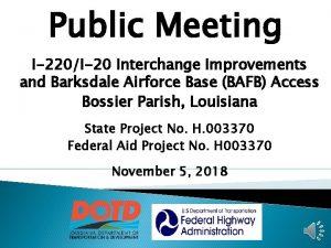 Public Meeting I220I20 Interchange Improvements and Barksdale Airforce
