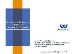 Perspectiva de gnero violencia e investigacin penal Ivonne
