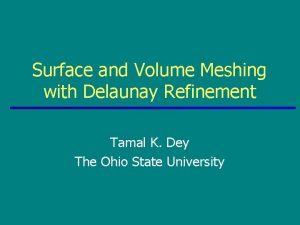 Surface and Volume Meshing with Delaunay Refinement Tamal