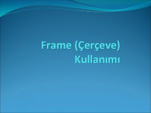 Frame ereve Kullanm Frame ereve Kullanm ereve frame