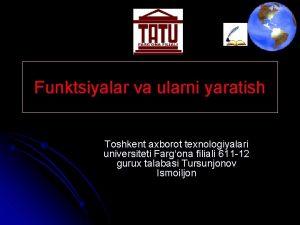 Funktsiyalar va ularni yaratish Toshkent axborot texnologiyalari universiteti