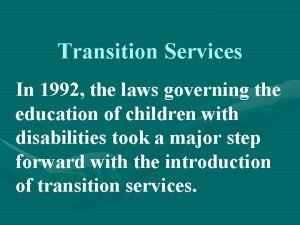 Transition Services In 1992 the laws governing the