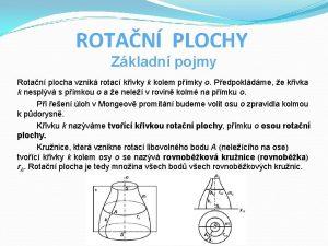 ROTAN PLOCHY Zkladn pojmy Rotan plocha vznik rotac