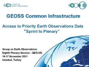 GEOSS Common Infrastructure Access to Priority Earth Observations