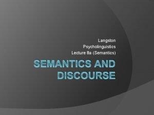 Langston Psycholinguistics Lecture 8 a Semantics SEMANTICS AND