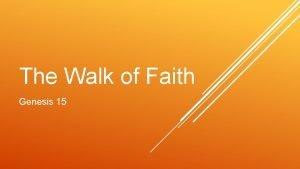 The Walk of Faith Genesis 15 Genesis 15