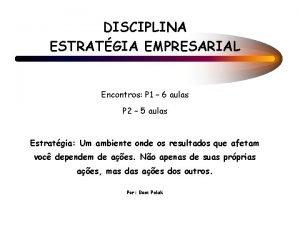DISCIPLINA ESTRATGIA EMPRESARIAL Encontros P 1 6 aulas