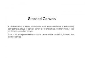 Stacked Canvas A content canvas is a main