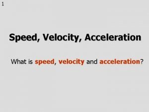 1 Speed Velocity Acceleration What is speed velocity