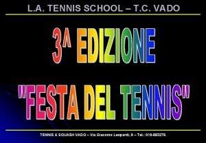L A TENNIS SCHOOL T C VADO TENNIS