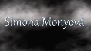 Simona Monyov Simona Monyov se narodila jako Simona