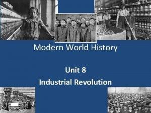 Modern World History Unit 8 Industrial Revolution Industrial