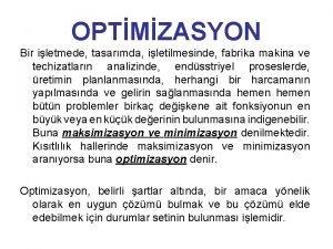 OPTMZASYON Bir iletmede tasarmda iletilmesinde fabrika makina ve