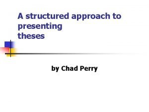 A structured approach to presenting theses by Chad