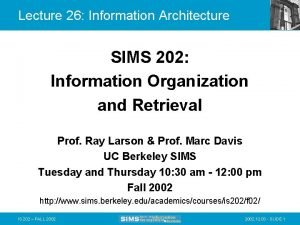 Lecture 26 Information Architecture SIMS 202 Information Organization