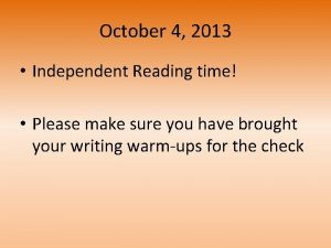 October 4 2013 Independent Reading time Please make