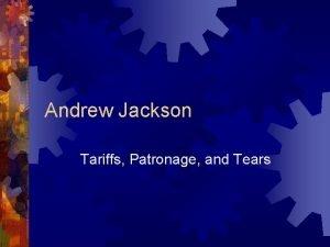 Andrew Jackson Tariffs Patronage and Tears The Jackson