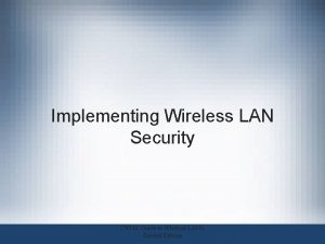 Implementing Wireless LAN Security CWNA Guide to Wireless