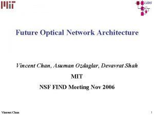 Future Optical Network Architecture Vincent Chan Asuman Ozdaglar