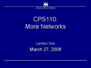 CPS 110 More Networks Landon Cox March 27