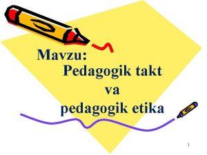 Mavzu Pedagogik takt va pedagogik etika 1 Reja