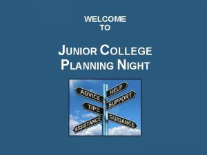 WELCOME TO JUNIOR COLLEGE PLANNING NIGHT DATES TO