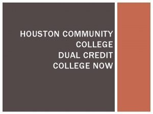 HOUSTON COMMUNITY COLLEGE DUAL CREDIT COLLEGE NOW WHAT