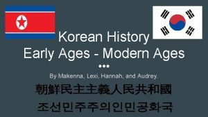 Korean History Early Ages Modern Ages By Makenna