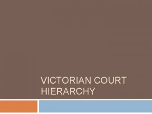 VICTORIAN COURT HIERARCHY Magistrates Court The Magistrates Court
