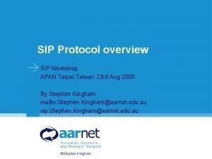 SIP Protocol overview SIP Workshop APAN Taipei Taiwan