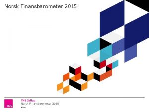 Norsk Finansbarometer 2015 TNS Om Norsk Finansbarometer 2015