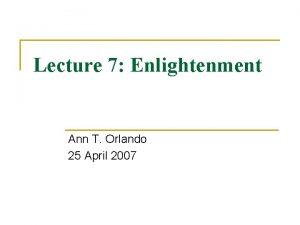 Lecture 7 Enlightenment Ann T Orlando 25 April