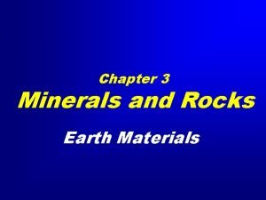Chapter 3 Minerals and Rocks Earth Materials Minerals