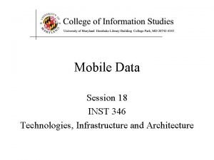 Mobile Data Session 18 INST 346 Technologies Infrastructure