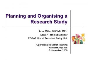 Planning and Organising a Research Study Anna Miller