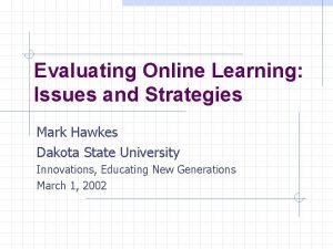 Evaluating Online Learning Issues and Strategies Mark Hawkes