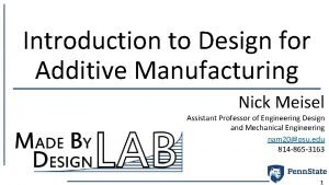 Introduction to Design for Additive Manufacturing Nick Meisel
