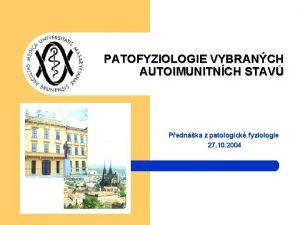 PATOFYZIOLOGIE VYBRANCH AUTOIMUNITNCH STAV Pednka z patologick fyziologie