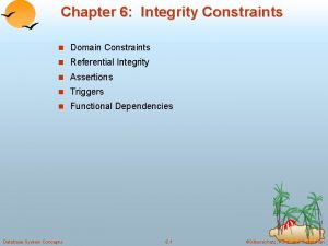 Chapter 6 Integrity Constraints n Domain Constraints n