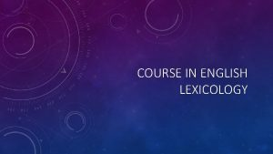 COURSE IN ENGLISH LEXICOLOGY WORDFORMATION WORDFORMATON is a