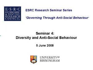 ESRC Research Seminar Series Governing Through AntiSocial Behaviour