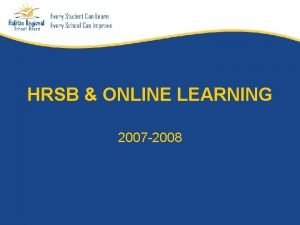 HRSB ONLINE LEARNING 2007 2008 What is Online
