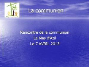 La communion Rencontre de la communion Le Mas