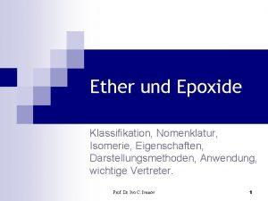 Ether und Epoxide Klassifikation Nomenklatur Isomerie Eigenschaften Darstellungsmethoden