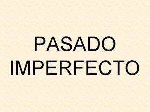 PASADO IMPERFECTO Pasado Imperfecto Usos used to was