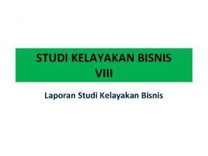 STUDI KELAYAKAN BISNIS VIII Laporan Studi Kelayakan Bisnis