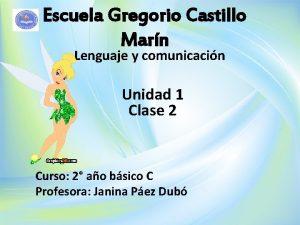 Escuela Gregorio Castillo Marn Lenguaje y comunicacin Unidad